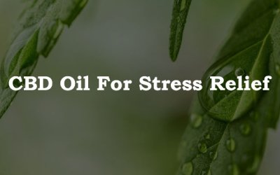 CBD Oil For Stress Relief
